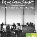 """GORIZIA 21, 22, 23 giugno 2019  """"SE IO FOSSI CAINO – Festival di Teatro e Arte del Carcere"""