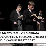 27 marzo 2021 – VIII Giornata Nazionale del Teatro in Carcere in occasione del 59° World Theatre Day (Giornata Mondiale del Teatro) – CARTELLONE E PROGRAMMA